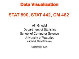 Data Visualization STAT 890, STAT 442, CM 462
