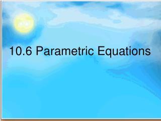 10.6 Parametric Equations
