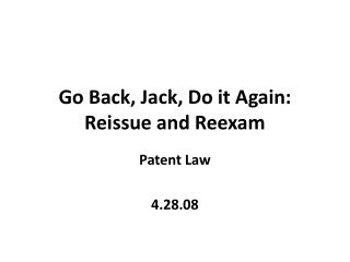 Go Back, Jack, Do it Again: Reissue and Reexam