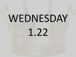 WEDNESDAY 1.22