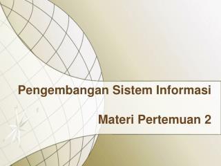Pengembangan Sistem Informasi Materi Pertemuan 2