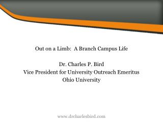 Out on a Limb: A Branch Campus Life Dr. Charles P. Bird