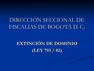 DIRECCIÓN SECCIONAL DE FISCALIAS DE BOGOTÁ D. C .