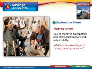 Planning Ahead Saving money is an important part of financial freedom and responsibility.