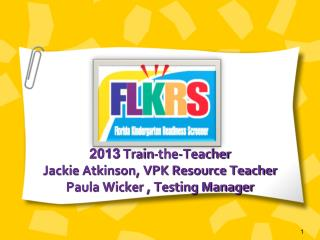 2013 Train-the-Teacher  Jackie Atkinson, VPK Resource Teacher Paula Wicker , Testing Manager