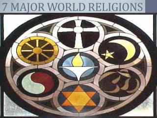 7 MAJOR WORLD RELIGIONS
