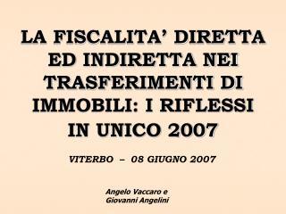 LA FISCALITA' DIRETTA ED INDIRETTA NEI TRASFERIMENTI DI IMMOBILI: I RIFLESSI IN UNICO 2007