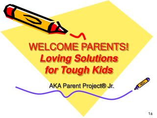 WELCOME PARENTS! Loving Solutions for Tough Kids