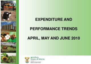 EXPENDITURE AND PERFORMANCE TRENDS APRIL, MAY AND JUNE 2010