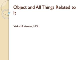 Object and All Things Related to It