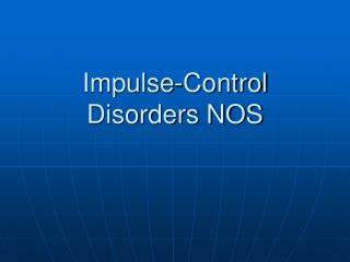 Impulse-Control Disorders NOS