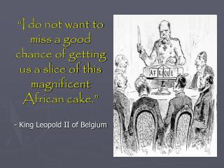 """ I do not want to miss a good chance of getting us a slice of this magnificent African cake. """