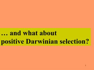 … and what about  positive Darwinian selection?