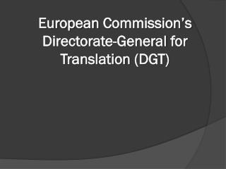 European Commission's Directorate -General  for Translation  (DGT)