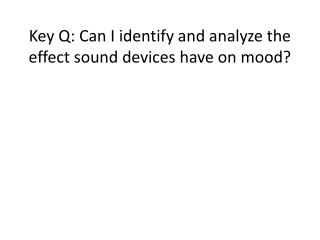 Key Q: Can I identify and analyze the effect sound devices have on mood?