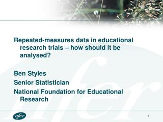 Repeated-measures data in educational research trials – how should it be analysed? Ben Styles