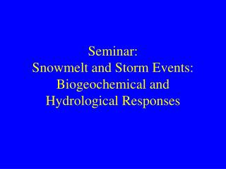 Seminar: Snowmelt and Storm Events: Biogeochemical and Hydrological Responses