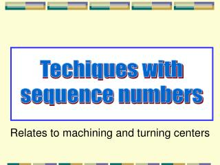 Techiques with sequence numbers