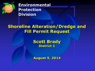 Shoreline Alteration/Dredge and Fill Permit Request Scott Brady District 1