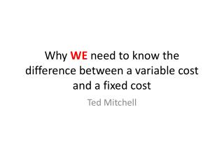 Why WE need to know the difference between a variable cost and a fixed cost