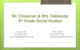 Mr. Crossman & Mrs. Debessay 8 th Grade Social Studies