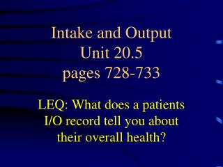 Intake and Output Unit 20.5 pages 728-733