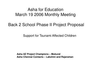 Asha for Education March 19 2006 Monthly Meeting Back 2 School Phase II Project Proposal