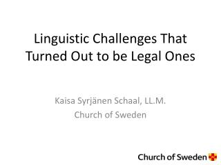 Linguistic  Challenges That  Turned Out  to be Legal Ones