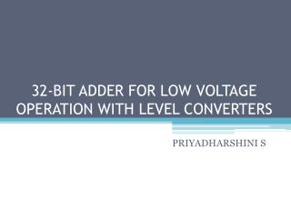 32-BIT ADDER FOR LOW VOLTAGE OPERATION WITH LEVEL CONVERTERS