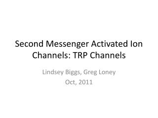 Second Messenger Activated Ion Channels: TRP Channels