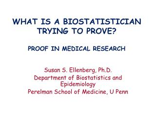 WHAT IS A BIOSTATISTICIAN TRYING TO PROVE? PROOF IN MEDICAL RESEARCH