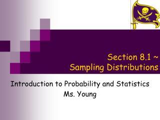 Section 8.1 ~ Sampling Distributions