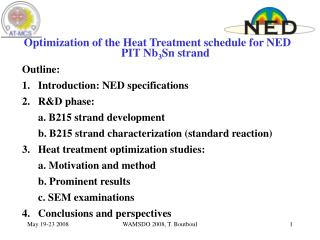 Optimization of the Heat Treatment schedule for NED PIT Nb 3 Sn strand Outline: