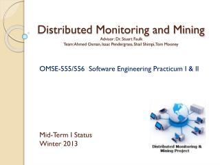 OMSE-555/556  Software Engineering Practicum I & II Mid-Term I Status Winter 2013