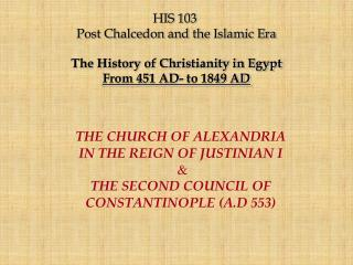 HIS 103 Post Chalcedon and the Islamic Era The History of Christianity in Egypt