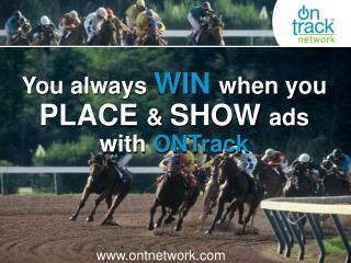 You always WIN when you PLACE & SHOW ads with ONTrack