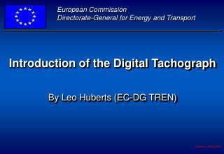 Introduction of the Digital Tachograph By Leo Huberts (EC-DG TREN)