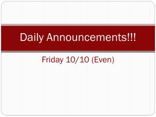 Daily Announcements!!! Friday 10/10 (Even)