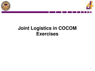 Joint Logistics in COCOM Exercises