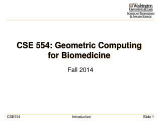 CSE 554: Geometric Computing for Biomedicine