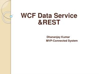 WCF Data Service & REST Dhananjay Kumar                                   MVP-Connected System