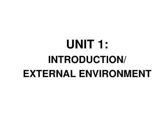 UNIT 1: INTRODUCTION/ EXTERNAL ENVIRONMENT