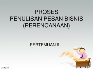 PROSES PENULISANPESAN BISNIS (PERENCANAAN)