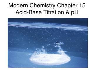 Modern Chemistry Chapter 15 Acid-Base Titration & pH