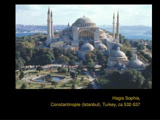 Hagia Sophia, Constantinople (Istanbul), Turkey, ca 532-537