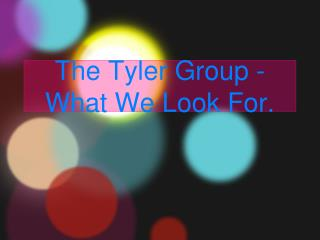 The Tyler Group - What We Look For - MULTIPLY