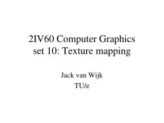 2IV60 Computer Graphics set 10: Texture mapping