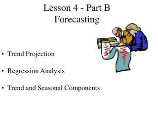 Lesson 4 - Part B Forecasting
