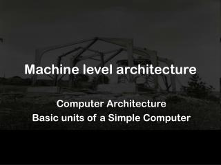 Machine level architecture