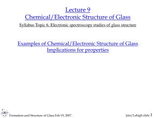 Lecture 9 Chemical/Electronic Structure of Glass Syllabus Topic 6. Electronic spectroscopy studies of glass structure